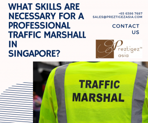 traffic marshall in Singapore | traffic marshal meaning | traffic marshall job | traffic controller singapore | traffic management officer singapore | preztigezasia | preztigez asia